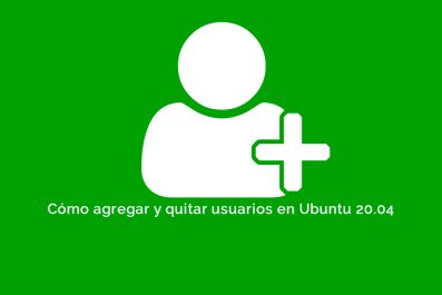Cómo agregar y quitar usuarios en Ubuntu 20.04