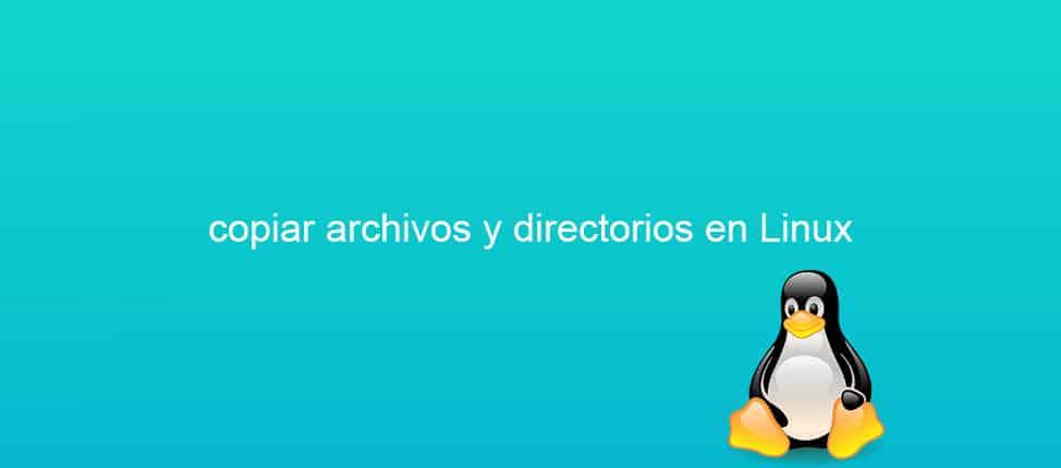 Cómo copiar archivos y directorios en Linux